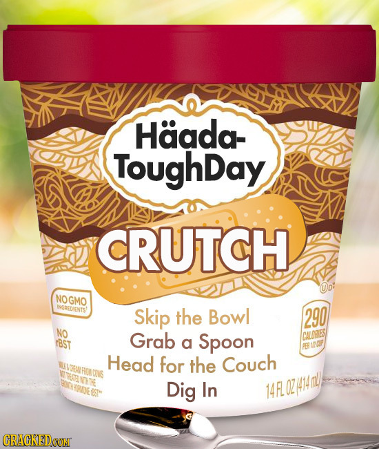 Haada- ToughDay CRUTCH NOGMO WOREDIENITS' Skip the Bowl 290 NO Grab CALORIES rBSt a Spoon Head for the Couch COIS Dig In 14RL 0Z414mL CRACKED COMT