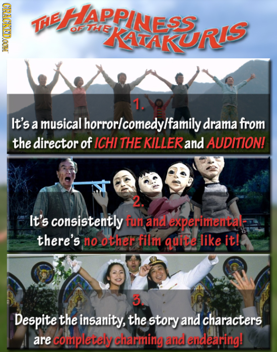 CRACKEDOON E HAPPINESS OF THE KATAKURIS 1. It's a musical Ihorrorlcomedylfamily drama from the director of ICHI THE KILLER and AUDITION! 2. It's consi