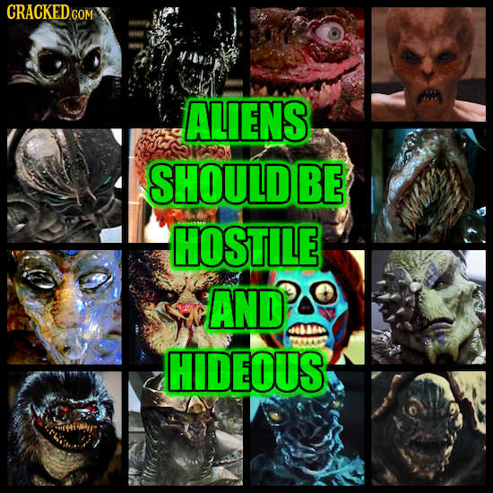 CRACKEDco COM ALIENS SHOULD BE HOSTILE AND HIDEOUS