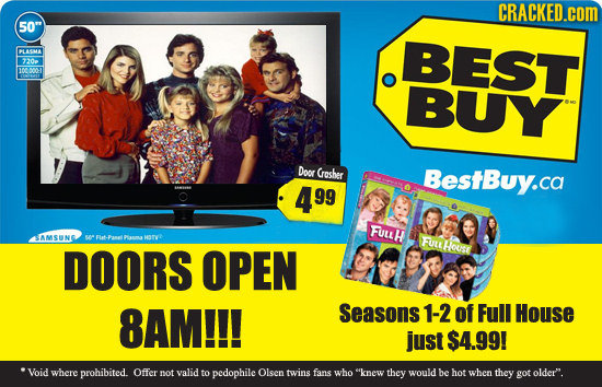 CRACKED.cOM 50 BEST CA BES 0 00000-1 BUY Door Crosher BestBuy.ca 99 FULLH AMSUNG PA Ha FULLHOUS DOORS OPEN 8AM!!! Seasons 1-2 of Full House just $4.9