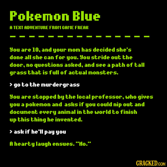 Pokemon Blue A TEHT ADVEHTURE FROM GAME FREAR you are 10. and your mom has decided she's done all she can for you. You stride out the door. no questio