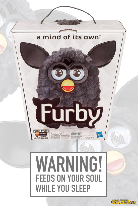 a mind of its own Furby POWER UP WITH 10484/1 X49AAL WARNING! Hlagore ALKALINE BATTERIES BATTERIES FEENS NOT INCLUDED REQUIRED NON AGES 6+ IMLIDED 6 T