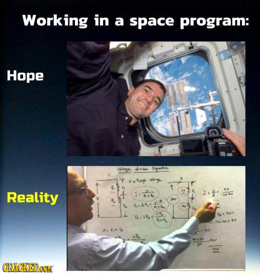 Working in a space program: Hope Wlegre eider T t V-Fd wligr G V, Reality R+M w WiR ath RtR TeY' CRACKEDCON
