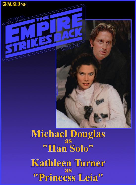 CRACKED.COM STAR THE EMPIRE BACK STRIKES WARS Michael Douglas as Han Solo Kathleen Turner as Princess Leia