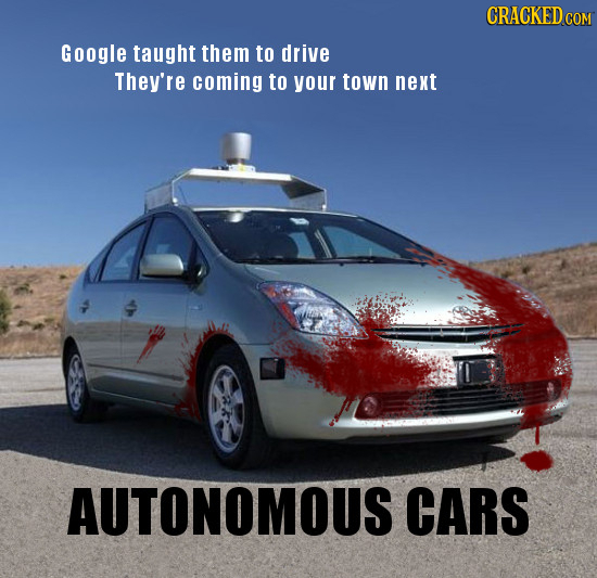 CRACKED cO Google taught them to drive They're coming to your town next AUTONOMOUS CARS