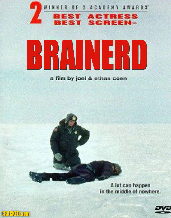 2 WINNEB OF 2 ACADEMY AWARDS BEST ACTRESs BEST SCREEN- BRAINERD a film by joel & ethan coen A lot can happen in the middle of nowhere. CRACKED.cOM