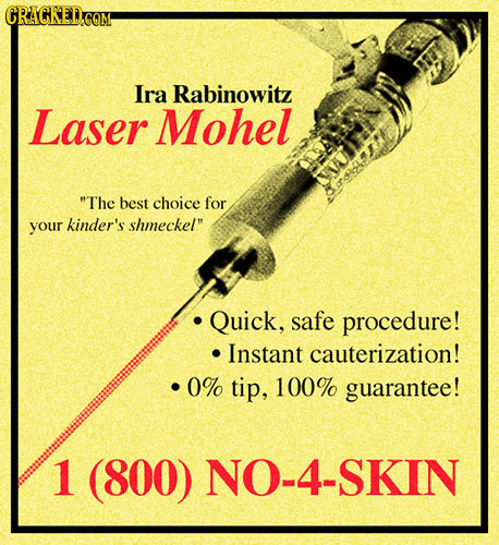 CRAGKED.COM Ira Rabinowitz Laser Mohel ThE best choice for your kinder's shmeckel Quick, safe procedure! Instant cauterization! 0% tip, 100% guarant
