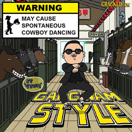 CRACKEDCO WARNING CoM MAY CAUSE SPONTANEOUS COWBOY DANCING PSY A O aer LGAL GAI IYLE