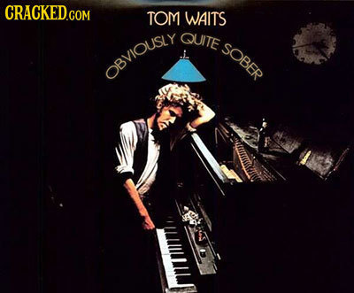 TOM WAITS QUITE SOBER OBVIOUSY