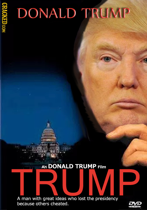 CRACKED.COM DONALD TRUMP TRUMP An DONALD TRUMP Film A man with great ideas who lost the presidency because others cheated. DVD -VETN