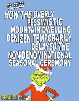 DRSEUSS HOW THE OVERLY PESSIMISTIC MOUNTAIN-DWELLIN DENIZEN TEMPORARILY DELAYED THE NON.DENOMINATIONAL SEASONAL CEREMONY CRACKEDG COM