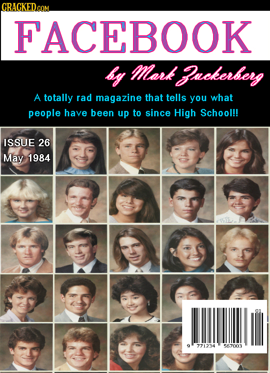 CRACKEDGOM COM FACEBOOK by Mmark uckerberg A totally rad magazine that tells you what people have been up to since High School!! ISSUE 26 May 1984 9 7