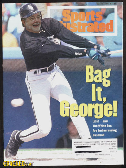 Sports strated wsin Bag It, George! cas and The White Sax Are Embarrassing Baseball 9113468157500110 XS UTIE ER 00o 003O 00019 EAITLE GRACKEDCONT