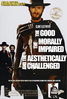 CRACKEDe CON SPECIAL EDITION CLINTEASTWOOD GOOD MORALLIY IMPAIRED AESTHETICALLY L CHALLENGED 00 1T 0 OD HNO ROTONOFAWR MRO