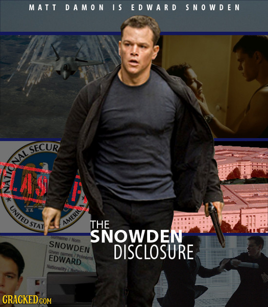 MATT DAMON I S EDWARD SNOWDEN SECUR NAL AS AA NATIO UNITED STAT AMERIG THE SNOWDEN Nom SNOWDEN DISCLOSURE Ghvr EDWARD DRmOS Nationlity CRACKED COM