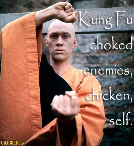 Kung Fu choked enemies, chicken, self. CRACKED COM