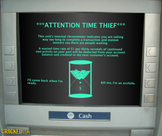*ATTENTION TIME THIEF This unit's internal chronometer indicates you are taking way too long to complete 2 transaction and motion sensors see there ar