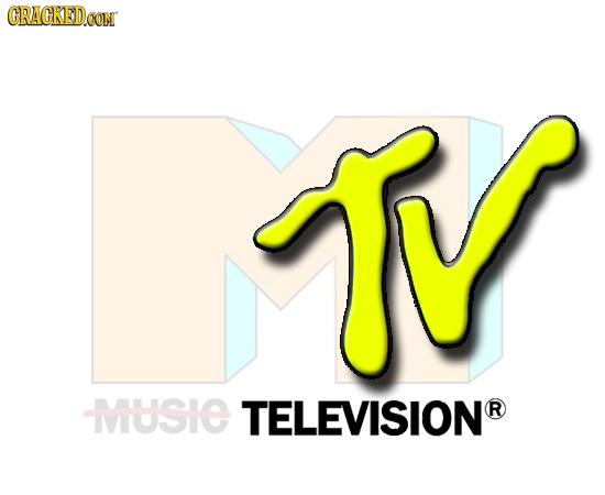 CRACKEDCON T MUSIE TELEVISIONR R