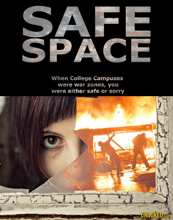 SAFE SPACE When College Campuses were war zones, you were either safe or sorry
