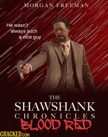 MORGAN FREEMAN He wasn't always such a nice guy THE SHAWSHANK CHRONICLES BLOOD RED CRACKED COM