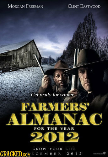 MORGAN FREEMAN CLINT EASTWOOD Get ready for winter... FARMERS' ALMANAC FOR THE YEAR 2012 GROW YOUR LIFE CRACKEDGOM ECE MBER 2012