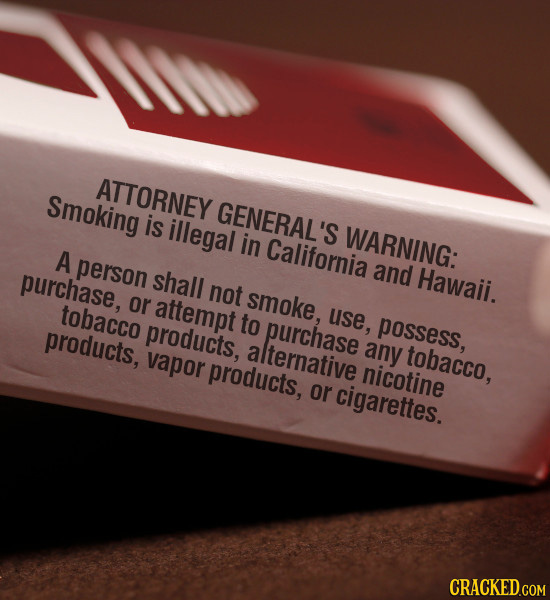 ATTORNEY Smoking GENERAL'S is illegal in WARNING: California A person purchase, shall and Hawaii. not or tobacco attempt smoke, use, products, to purc
