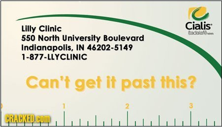 Cialis Lilly Clinic (tadalafl)tt 550 North University Boulevard Indianapolis, IN 46202-5149 1-877-LLYCLINIC Can't get it past this? 2 3 CRACKED.COM