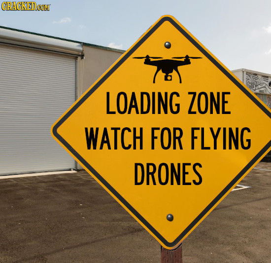 CRACKED.COM LOADING ZONE WATCH FOR FLYING DRONES
