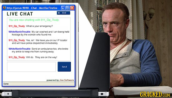 http:lljanus:9090- Chat Mozilla Firefox X LIVE CHAT X Fndl You are now chatang soth Trudy 911_Op_Trudy What iS your emergency? WhiteManinTroubte My ca