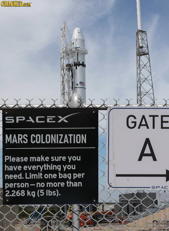 CRACKEDCON SPICEX GATE MARS COLONIZATION A Please make sure you have everything you need. Limit one bag per person- no more than SPAC 2.268 kg (5 lbs)