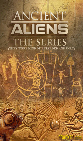 ANCIENT ALICNS THE SERIES (THEY WEREKIND OF RETARDED AND UGLY) CRACKED.COM