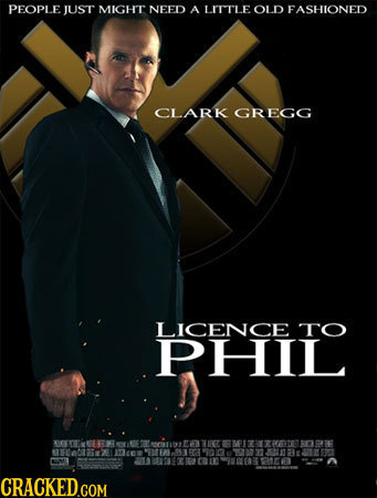 PEOPLE JUST MIGHT NEED A LITTLE OLD FASHIONED CLARK GREGG LICENCE TO PHIL EST T R076 6L mceu 23fa5 5 G0T 1