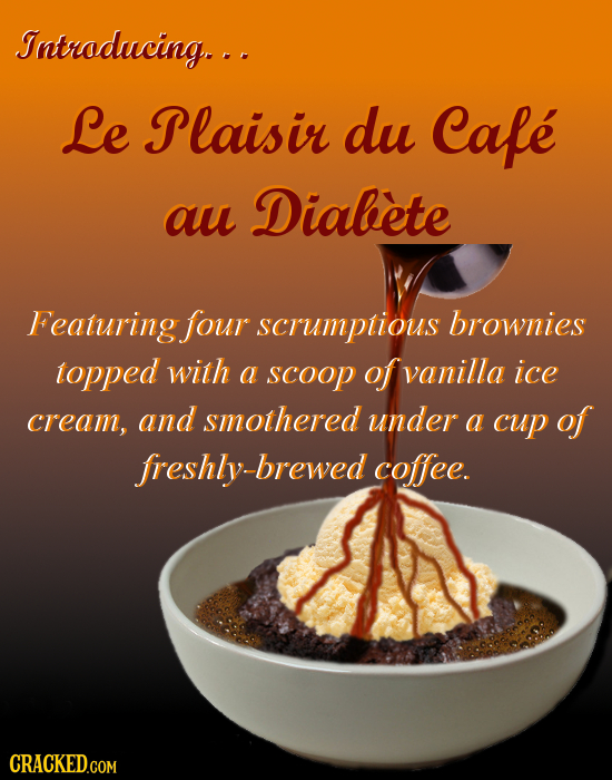 Introducing. .. Le Plaisir du Cafe au Diabete Featuring four scrumptious brownies topped with Q scoOP of vanilla ice cream, and smothered under a cup