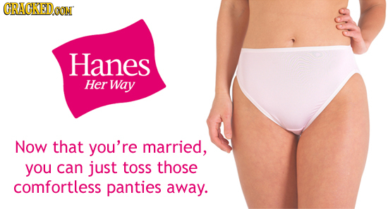 GRACKEDG CON Hanes Her Way Now that you're married, you can just toss those comfortless panties away.
