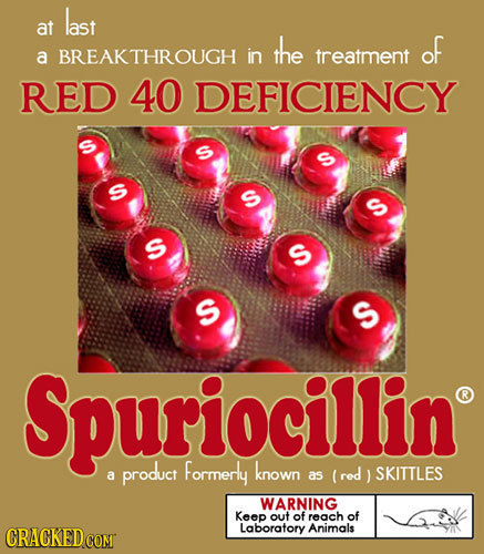 last at the of a BREAKTHROUGH in treatment RED 40 DEFICIENCY S C S S S S Spuriocillin product Formerly known red SKITTLES a as WARNING Keep out of rea