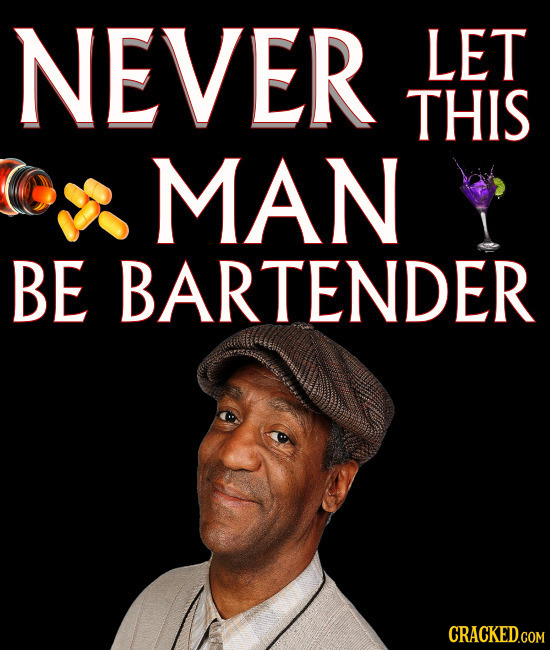 NEVER LET THIS MAN BE BARTENDER CRACKED.COM