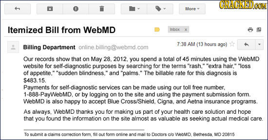 More Itemized Bill from WebMD hnbox X t online.billing@webmd.com 7:38 AM (13 hours ago) Billing Department Our records show that on May 28. 2012. you