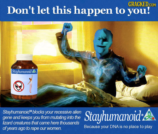 CRACKEDC Don't let this happen COM to you! Stayhumanoid:A Stayhumanoid blocks your recessive alien Stayhumanoid gene and keeps you from mutating into