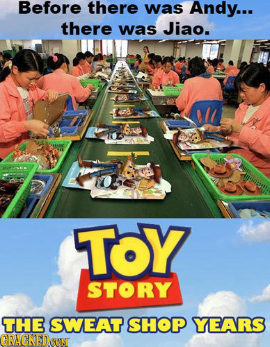 Before there was Andy... there was Jiao. TOY STORY THE SWEAT SHOP YEARS ORACKED