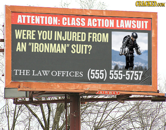 CRACKED ATTENTION: CLASS ACTION LAWSUIT WERE YOU INJURED FROM AN IRONMAN SUIT? THE LAW OFFICES (555) 555-5757 FAIRWAY