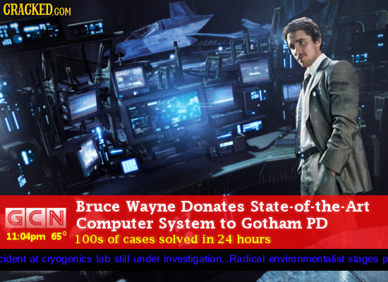 CRACKEDGOR Bruce Wayne Donates State-of-the-Art GcN Computer System to Gotham PD 11:04pm 65 100s of cases solved in 24 hours cident at cryogenics lab