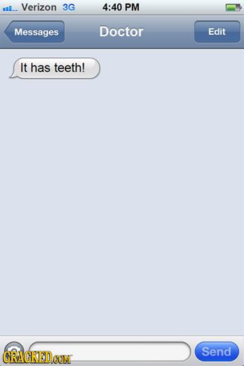 asl.. Verizon 3G 4:40 PM Messages Doctor Edit It has teeth! CRACKEDCONT Send