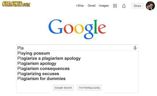 CRACKEDCON +Shia Gmail Images n Share Google Pla 0 Playing possum Plagiarize a plagiarism apology Plagiarism apology Plagiarism consequences Plagiariz