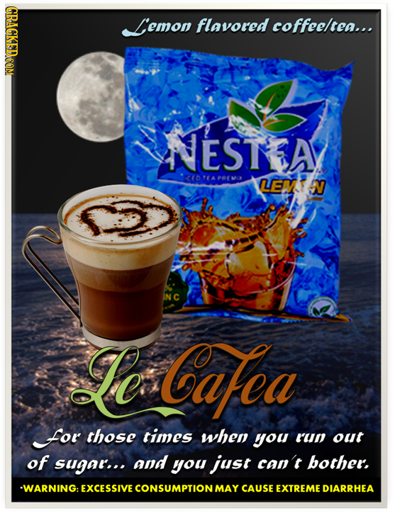 CRACKED.COM L'emon flavored coffeeltea.. NESTEA CCOTEAPREMO PREVC LEMT W Le Cafea for those times when you run out of sugat... and you just can't both