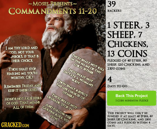 ~MOSES PRESENTS~ 39 COMMANDMENTS 11-20 BACKERS 1 STEER, 3 SHEEP, 7 CHICKENS, I AM THY LORD AND COD. NOT YOUR 13 COINS THOU JHBOR'S, IF THAT IS IN SHAL
