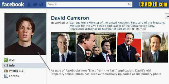 facebook CRACKED.COM Search David Cameron Worked at Current Prime Minister of the United Kingdom, First Lord of the Treasury. Minister for the Civil S