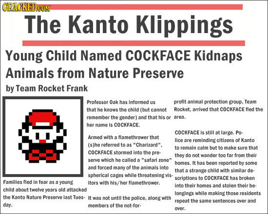 The Kanto Klippings Young Child Named COCKFACE Kidnaps Animals from Nature Preserve by Team Rocket Frank Professor 0ak has informed us profit animal p