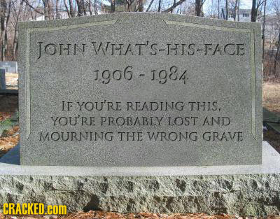JOHN VTTAT'S-HIS-FACE J906-1g84 IF YOU'RE READING THIS, YOU'RE PROBABLY LOST AND MOURNING THE WRONG GRAVE CRACKED.C COmM
