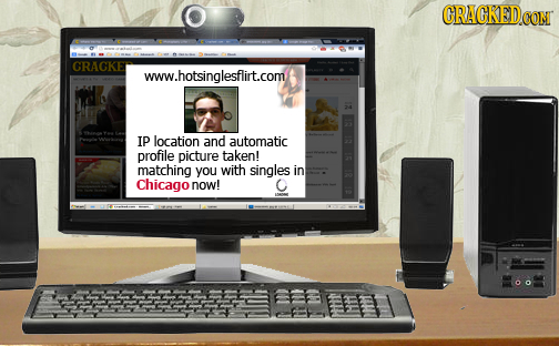 CRACKEDCON CRACKE www.hotsinglesflirt.com IP location and automatic profile picture taken! matching you with singles in Chicago now! C