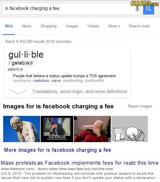 ORAGREDCON is facebook charging a fee Web News Shopping Images Videos More Search tools About .950.000 results (0.68 seconds) gul-li-ble /'geleb(ae)l/